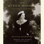 The Queen Mother The Official Biography, William Shawcross