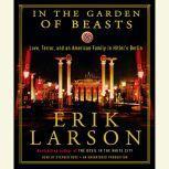 In the Garden of Beasts Love, Terror, and an American Family in Hitler's Berlin, Erik Larson