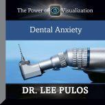 Dental Anxiety The Power of Visualization, Lee Pulos