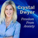 Freedom From Anxiety 30 minute Guided Imagery/Hypnosis Audio, Crystal Dwyer