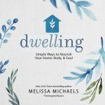 Dwelling Simple Ways to Nourish Your Home, Body, and Soul, Melissa Michaels