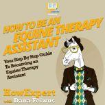 How To Be an Equine Therapy Assistant Your Step By Step Guide To Becoming an Equine Therapy Assistant, HowExpert
