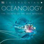 Oceanology The Secrets of the Sea Revealed, DK
