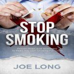 Stop Smoking: Proven Steps and Strategies to Make You Quit Smoking for Good, Joe Long