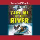 Take Me to the River, Will Hobbs