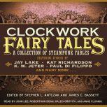 Clockwork Fairy Tales A Collection of Steampunk Fables, Stephen L. Antczak