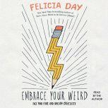 Embrace Your Weird Face Your Fears and Unleash Creativity, Felicia Day