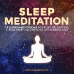 Sleep Meditation: 13 Guided Meditations for Sleep, Relaxation, Stress Relief, Self-Healing, and Mindfulness, Inner Bliss Meditations