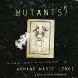 Mutants On Genetic Variety and the Human Body, Armand Marie Leroi
