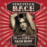 18 and Life on Skid Row, Sebastian Bach