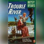 Trouble River, Betsy Byars