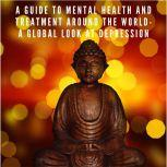 A Guide to Mental Health and Treatment Around The World A Global Look at Depression, Connor Whiteley