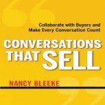 Conversations That Sell Collaborate with Buyers and Make Every Conversation Count, Nancy Bleeke