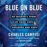 Blue on Blue An Insider's Story of Good Cops Catching Bad Cops, Charles Campisi