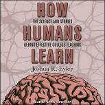 How Humans Learn The Science and Stories behind Effective College Teaching, Joshua R. Eyler