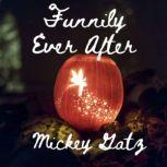 Funnily Ever After A Short Satirical Crossover of Cinderella, Snow White, Rapunzel and Sleeping Beauty, Mickey Gatz