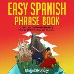 Easy Spanish Phrase Book Over 1500 Common Phrases For Everyday Use and Travel, Lingo Mastery