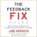 The Feedback Fix Dump the Past, Embrace the Future, and Lead the Way to Change, Joe Hirsch