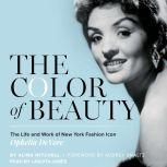 The Color of Beauty The Life and Work of New York Fashion Icon Ophelia DeVore, Alina Mitchell