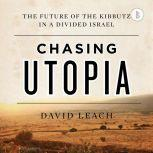 Chasing Utopia (Booktrack Edition) The Future of the Kibbutz in a Divided Israel, David Leach