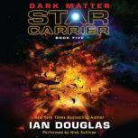 Dark Matter Star Carrier: Book Five, Ian Douglas