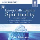 Emotionally Healthy Spirituality: Audio Bible Studies Discipleship that Deeply Changes Your Relationship with God, Peter Scazzero