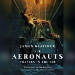 The Aeronauts Travels in the Air, James Glaisher