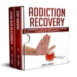 Addiction Recovery: A Complete Guide on How To Stop Smoking & Living With An Alcoholic, Joe Long