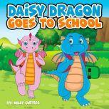 Daisy Dragon Goes To School, Kelly Curtiss