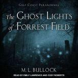 The Ghost Lights of Forrest Field, M. L. Bullock