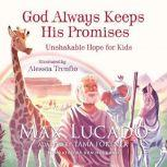 God Always Keeps His Promises Unshakable Hope for Kids, Max Lucado
