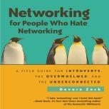 Networking for People Who Hate Networking A Field Guide for Introverts, the Overwhelmed, and the Underconnected, Devora Zack