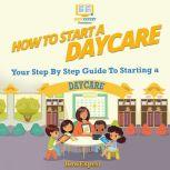 How To Start A Daycare Your Step By Step Guide To Starting a Daycare, HowExpert
