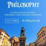 Philosophy A Collection of Idea, Theories, and Ancient Wisdom, Philip Rivaldi