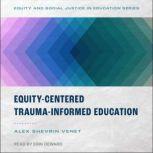 Equity-Centered Trauma-Informed Education, Alex Shevrin Venet