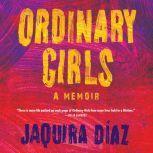 Ordinary Girls A Memoir, Jaquira Diaz