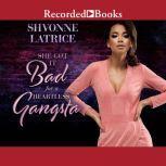 She Got it Bad for a Heartless Gangsta, Shavonne Latrice