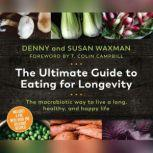 Ultimate Guide to Eating for Longevitiy, The The Macrobiotic Way to Live a Long, Healthy, and Happy Life, Denny Waxman