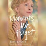 Moments We Forget, Beth K. Vogt