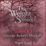 The Weight of Smoke (In the Land of Whispers, Book 1), George Robert Minkoff