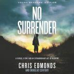 No Surrender Young Readers' Edition A Father, a Son, and an Extraordinary Act of Heroism, Chris Edmonds