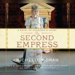 The Second Empress A Novel of Napoleon's Court, Michelle Moran