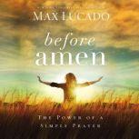 Before Amen The Power of a Simple Prayer, Max Lucado
