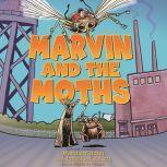 Marvin and the Moths, Matthew Holm; Jonathan Follett