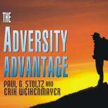 The Adversity Advantage Turning Everyday Struggles Into Everyday Greatness, Ph.D. Stoltz
