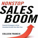 Nonstop Sales Boom Powerful Strategies to Drive Consistent Growth Year After Year, Colleen Francis