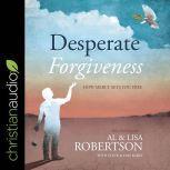 Desperate Forgiveness How Mercy Sets You Free, Al Robertson