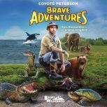 Epic Encounters in the Animal Kingdom (Brave Adventures Vol. 2), Coyote Peterson