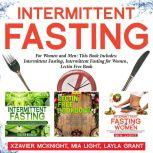 Intermittent Fasting: For Women and Men: This Book Includes: Intermittent Fasting, Intermittent Fasting for Women, Lectin Free Cookbook, Xzavier Mcknight