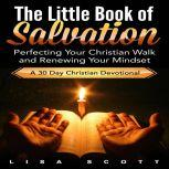 The Little Book of Salvation Perfecting Your Christian Walk and Renewing Your Mindset, Lisa Scott